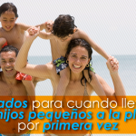 Cómo cuidar a los niños en la playa, cuidados para cuando llevas a tu hijo pequeño a la playa por primera vez