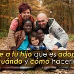 Cómo decirle a mi hijo que es adoptado. Decirle a tu hijo que es adoptado: cuándo y cómo hacerlo