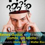 Consejos de superación, «Si no tienes dudas en tu vida eres un zombi, un idiota» Entrevista Diario ABC a Walter Riso