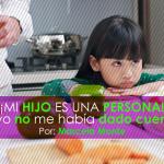 Cómo motivar a mis hijos a ser éxitosos, ¡MI HIJO ES UNA PERSONA! Y yo no me había dado cuenta