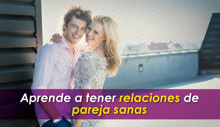 Aprende a tener relaciones de pareja sanas