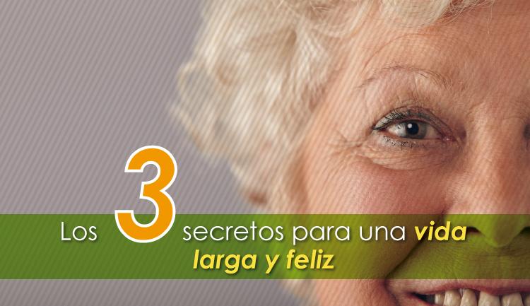 Cómo tener una vida larga y feliz, Los 3 secretos para una vida larga y feliz