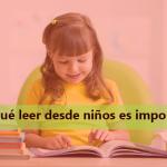 Por qué deben leer los niños, ¿Por qué leer desde niños es importante?