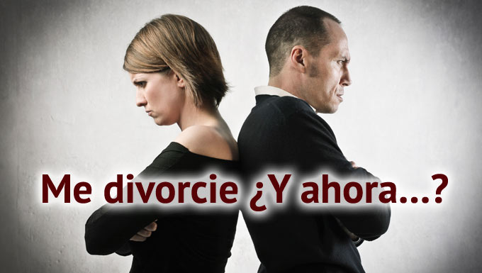 Qué hacer después de un divrocio, me divorcie ¿Y ahora…?