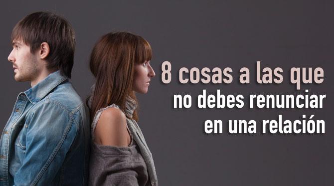 8 cosas a las que no debes renunciar en una relación