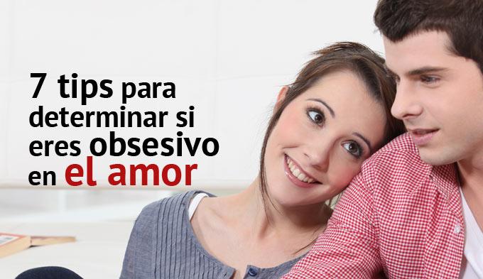 7 tips para determinar si eres obsesivo en el amor