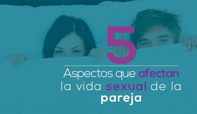 5 Aspectos que afectan la vida sexual de la pareja