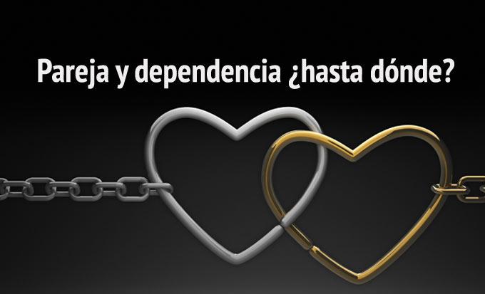 Cómo evitar la dependencia con la pareja, pareja y dependencia ¿hasta dónde?