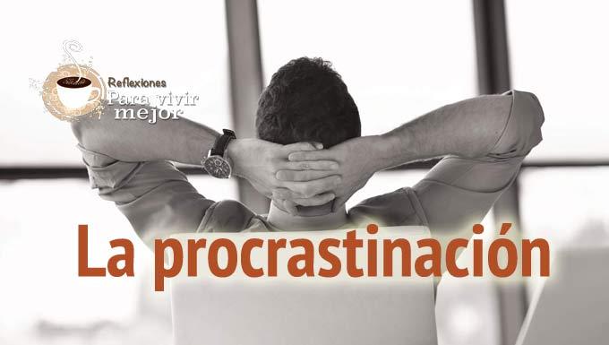 Qué es procrastinación, No dejes para mañana lo que puedes hacer hoy (La temible procrastinación)